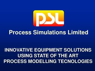 INNOVATIVE EQUIPMENT SOLUTIONS  USING STATE OF THE ART  PROCESS MODELLING TECNOLOGIES