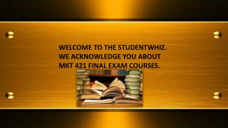 Studentwhiz: MKT 421 Final Exam | MKT 421 Final Exam Question and Answers