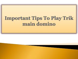 Important Tips To Play Trik main domino