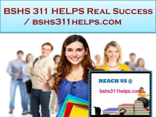 BSHS 311 HELPS Real Success / bshs311helps.com
