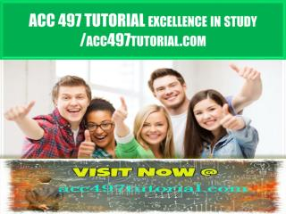 ACC 497 TUTORIAL excellence in study / acc497tutorial.com