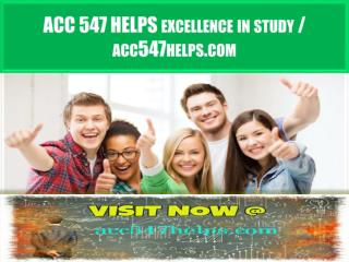 ACC 547 HELPS excellence in study / acc547helps.com