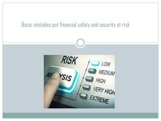 Basic Mistakes Put Financial Safety And Security At Risk