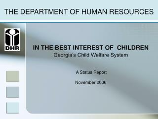 IN THE BEST INTEREST OF  CHILDREN  Georgia s Child Welfare System    A Status Report   November 2006