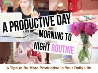 6 Tips to Be More Productive in Your Daily Life