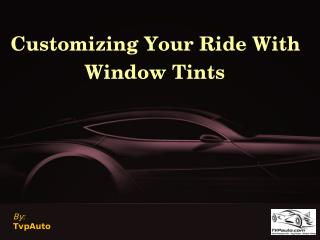 Customizing Your Ride With Window Tints