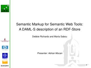 Semantic Markup for Semantic Web Tools: A DAML-S description of an RDF-Store  Debbie Richards and Marta Sabou    Present