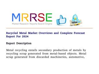 Recycled metal market overviews and complete forecast report for 2024