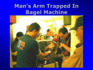 Man's Arm Trapped In  Bagel Machine