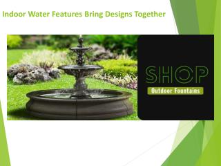 Boost Your Indoor Water Features Bring Designs Together With These Tips