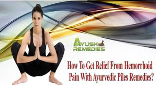 How To Get Relief From Hemorrhoid Pain With Ayurvedic Piles Remedies?