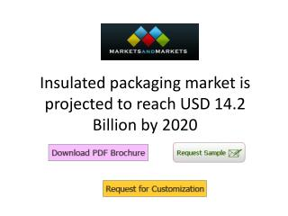 Insulated packaging market is projected to reach USD 14.2 Billion by 2020