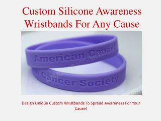 Custom Silicone Awareness Wristbands For Any Cause
