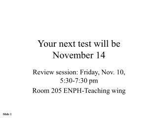 Your next test will be  November 14