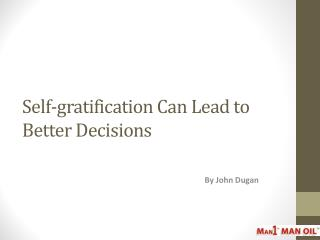 Self-gratification Can Lead to Better Decisions