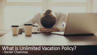 Daniel chammas: What is Unlimited Vacation Policy
