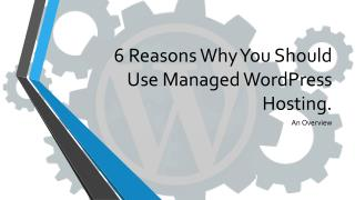 6 Reasons Why You Need to Consider Managed WordPress Hosting.