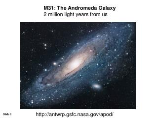 M31: The Andromeda Galaxy  2 million light years from us