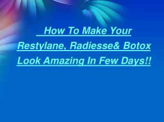 Give Your Skin Perfect Look by Restylane,Radiesse & Botox Las Vegas!!