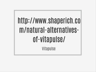 http://www.shaperich.com/natural-alternatives-of-vitapulse/
