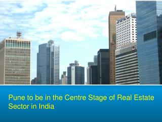 Pune to Be in the Centre Stage of Real Estate Sector in India PDF