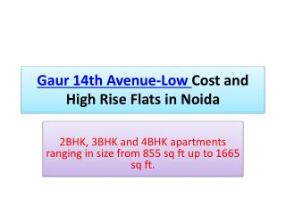 Gaur 14th Avenue-Low Cost and High Rise Flats in Noida
