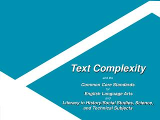 Text Complexity  and the Common Core Standards  for English Language Arts  and  Literacy in History/Social Studies, Scie
