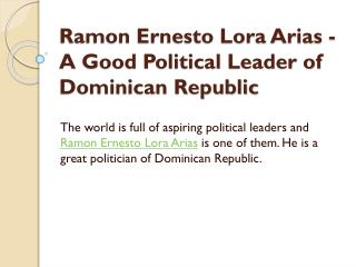 Ramon Ernesto Lora Arias -  A Good Political Leader of Dominican Republic