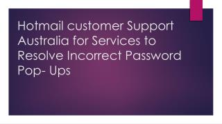 Hotmail customer Support Australia for Services to Resolve Incorrect Password Pop- Ups