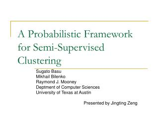 A Probabilistic Framework for Semi-Supervised Clustering