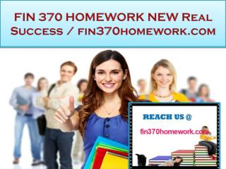 FIN 370 HOMEWORK  Real Success / fin370homework.com