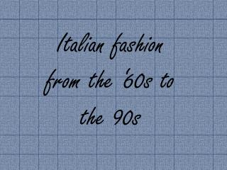 Italian fashion  from the '60s to the 90s