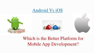 Android Vs iOS – Which is the Better Platform for Mobile App Development?