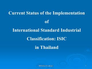 Current Status of the Implementation  of  International Standard Industrial Classification: ISIC  in Thailand