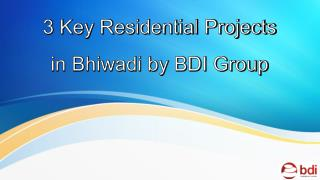 3 Key Residential Projects in Bhiwadi by BDI Group