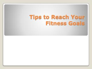 Tips to Reach Your Fitness Goals