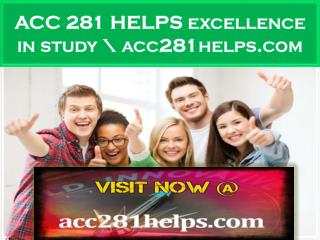 ACC 281 HELPS excellence in study \ acc281helps.com