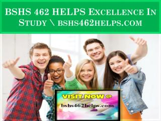 BSHS 462 HELPS Excellence In Study \ bshs462helps.com