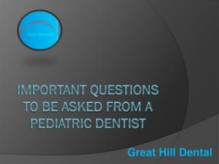 Important Questions To Ask Your Pediatric Dentist