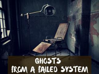 Ghosts from a failed system