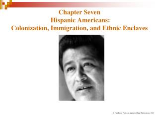 Chapter Seven   Hispanic Americans:  Colonization, Immigration, and Ethnic Enclaves