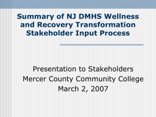 Summary of NJ DMHS Wellness and Recovery Transformation Stakeholder Input Process