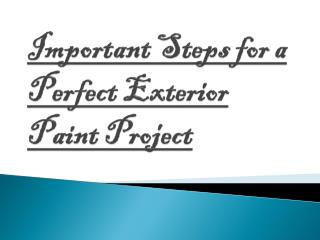 Some Beneficial Steps for a Perfect Exterior Paint Project
