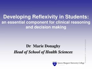 Developing Reflexivity in Students:  an essential component for clinical reasoning and decision making