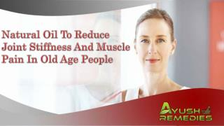 Natural Oil To Reduce Joint Stiffness And Muscle Pain In Old Age People