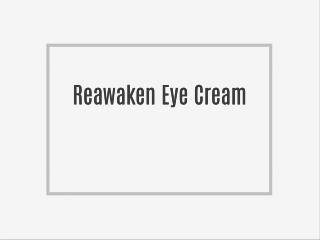 Intro to Reawaken Eye Cream!