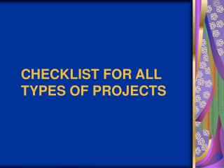 CHECKLIST FOR ALL TYPES OF PROJECTS