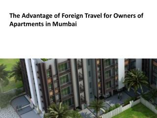 The advantage of foreign travel for owners of apartments in mumbai ppt