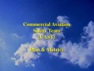 Commercial Aviation Safety Team  (CAST) Plan & Metrics