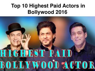 Top 10 Highest Paid Actors in Bollywood 2016